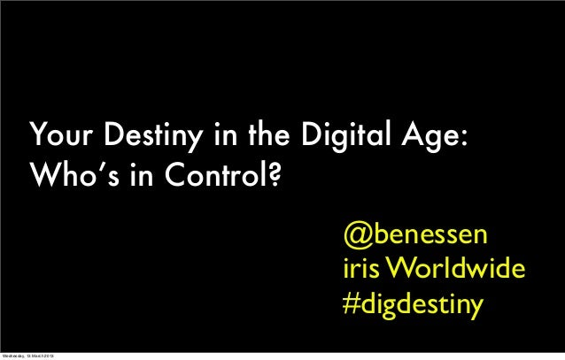 Your Destiny in the Digital Age:            Who's in Control?                                  @benessen                  ...