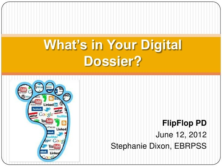 What's in Your Digital      Dossier?                       FlipFlop PD                     June 12, 2012          Stephani...