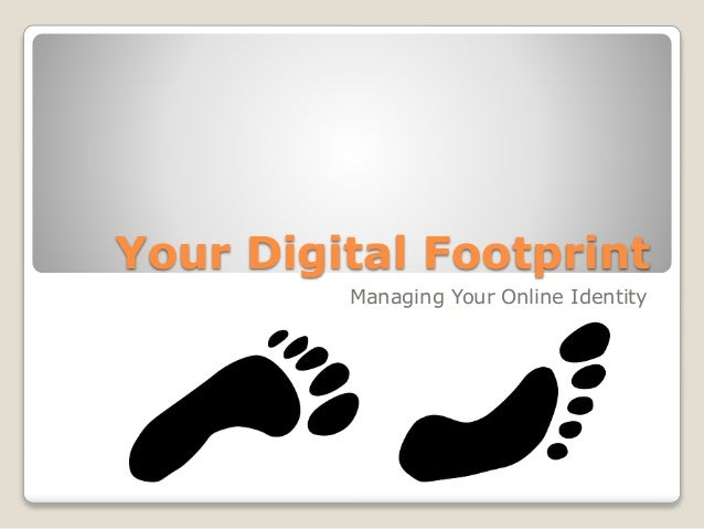 Your Digital Footprint Managing Your Online Identity