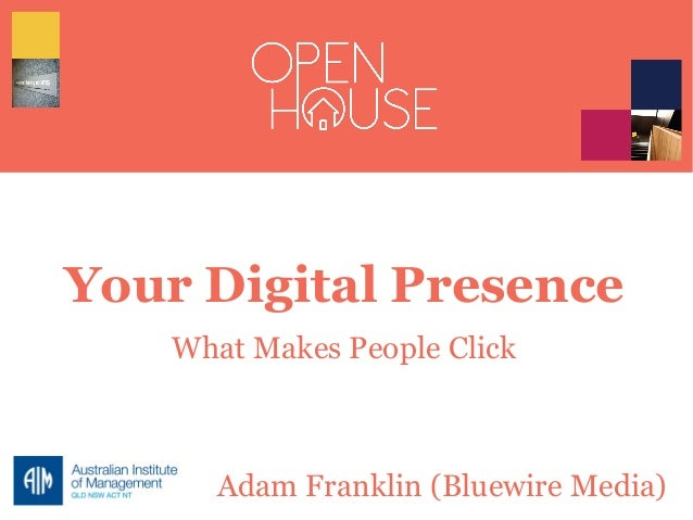 Your Digital Presence What Makes People Click Adam Franklin (Bluewire Media)