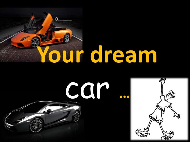 Your dream  car …<br />