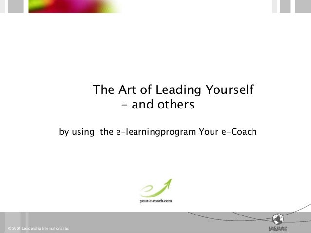 The Art of Leading Yourself                                         - and others                            by using the e...