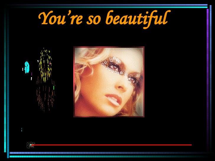 You're So Beautiful Slide 3
