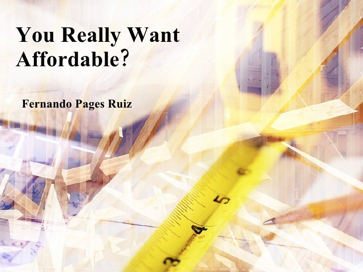 You Really Want Affordable? Fernando Pages Ruiz