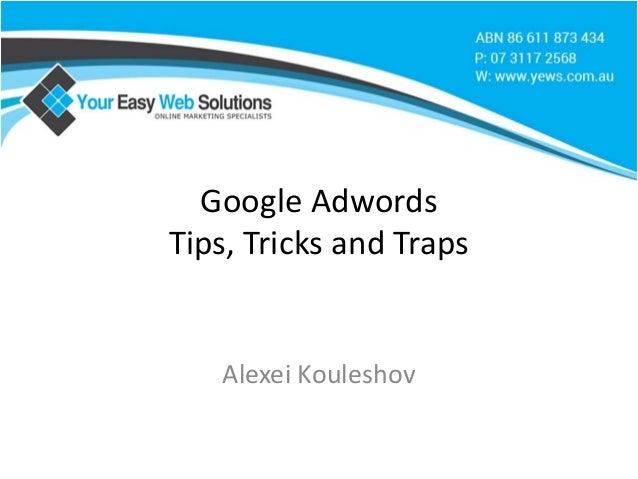 Google Adwords Tips, Tricks and Traps Alexei Kouleshov