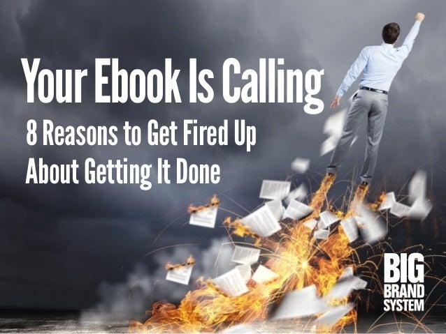 YourEbookIsCalling 8ReasonstoGetFiredUp AboutGettingItDone