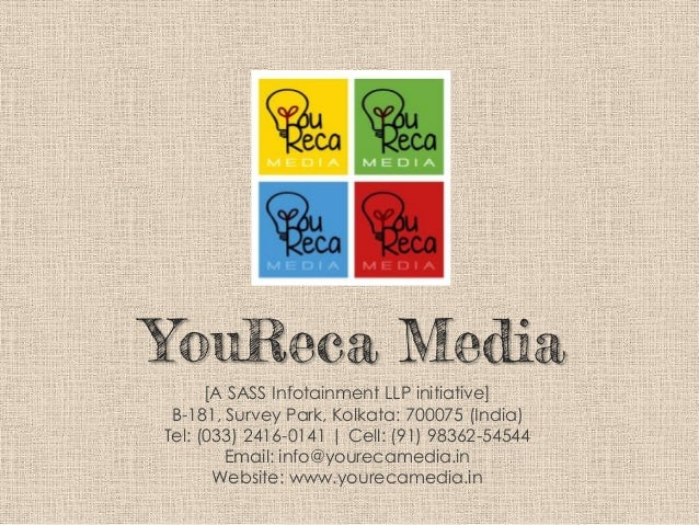 YouReca Media[A SASS Infotainment LLP initiative]B-181, Survey Park, Kolkata: 700075 (India)Tel: (033) 2416-0141 | Cell: (...