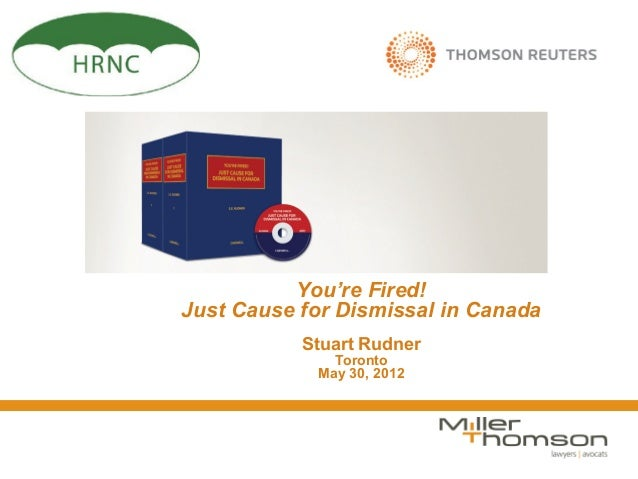 You're Fired!Just Cause for Dismissal in Canada           Stuart Rudner              Toronto            May 30, 2012