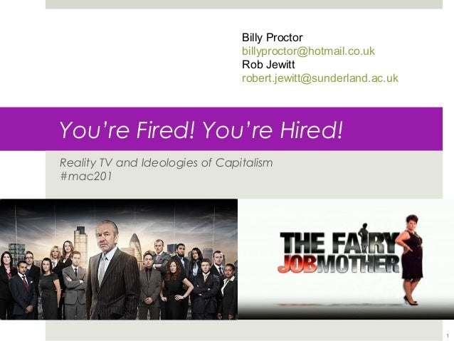 Billy Proctor billyproctor@hotmail.co.uk Rob Jewitt robert.jewitt@sunderland.ac.uk  You're Fired! You're Hired! Reality TV...