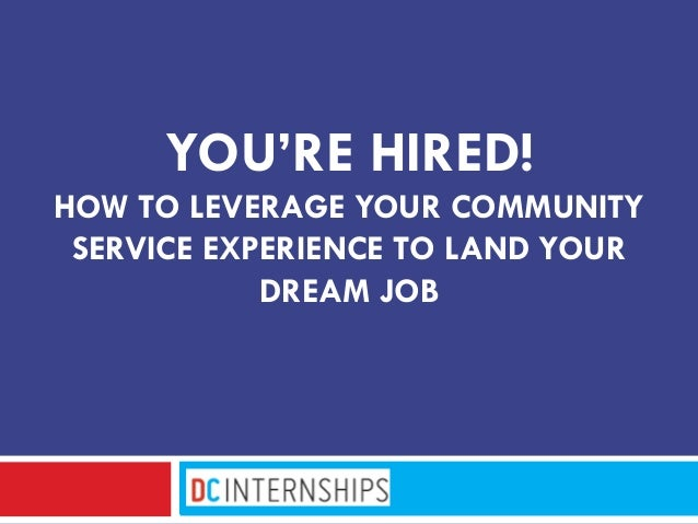 YOU'RE HIRED! HOW TO LEVERAGE YOUR COMMUNITY SERVICE EXPERIENCE TO LAND YOUR DREAM JOB