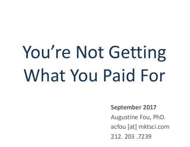 You're Not Getting What You Paid For September 2017 Augustine Fou, PhD. acfou [at] mktsci.com 212. 203 .7239