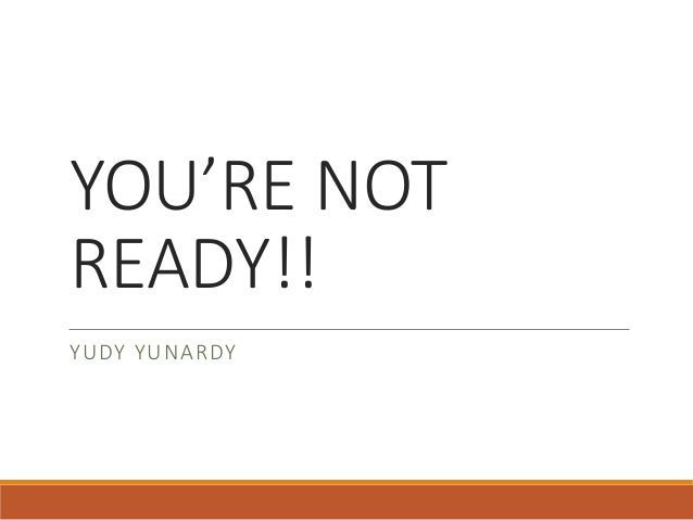 YOU'RE NOT READY!! YUDY YUNARDY
