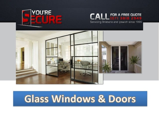 Glass Windows & Doors You're Secure custom manufactures and installs a wide variety of Glass Windows and Doors for all res...