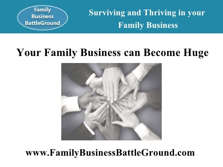 Your Family Business can Become Huge   Surviving and Thriving in your  Family Business www.FamilyBusinessBattleGround.com