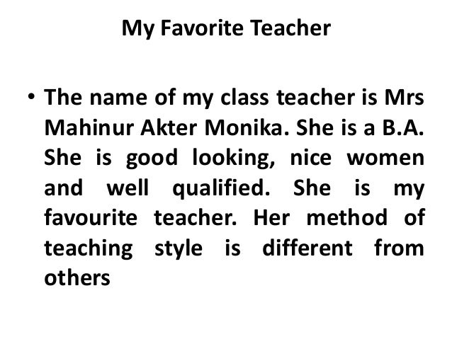 favourite teacher essay Long and short essay on my favourite teacher in english my favourite teacher essay 1 (100 words) my favorite teacher is rajani mam she is my class teacher too and takes attendance daily in the morning.