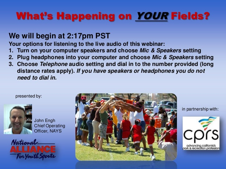 What's Happening on YOUR Fields?We will begin at 2:17pm PSTYour options for listening to the live audio of this webinar:1....