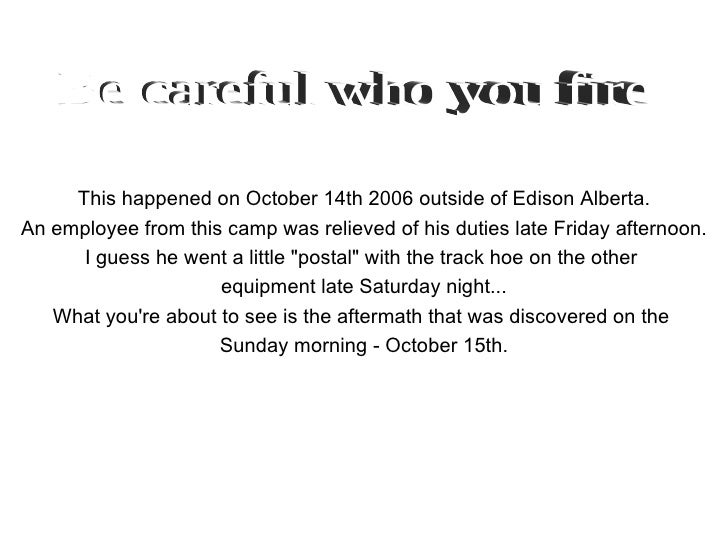 This happened on October 14th 2006 outside of Edison Alberta. An employee from this camp was relieved of his duties late F...