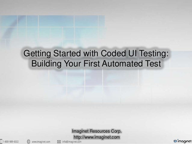Getting Started with Coded UI Testing:Building Your First Automated TestImaginet Resources Corp.http://www.imaginet.com