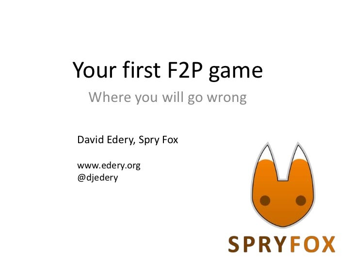 Your first F2P game  Where you will go wrongDavid Edery, Spry Foxwww.edery.org@djedery