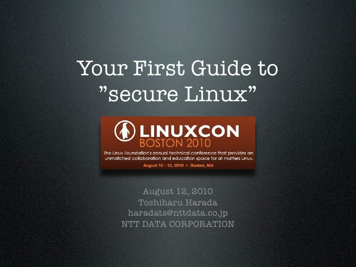 "Your First Guide to   ""secure Linux""            August 12, 2010        Toshiharu Harada      haradats@nttdata.co.jp     NT..."