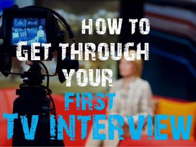 HOW TOGet through    your     firstTv interview