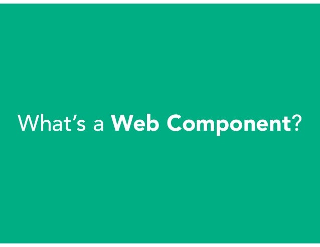 Your Future HTML: The Evolution of Site Design with Web Components Slide 3