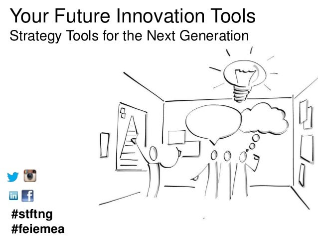Your Future Innovation Tools Strategy Tools for the Next Generation  #stftng #feiemea