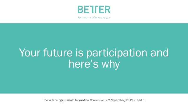 Steve Jennings • World Innovation Convention • 3 November, 2015 • Berlin   Your future is participation and here's why