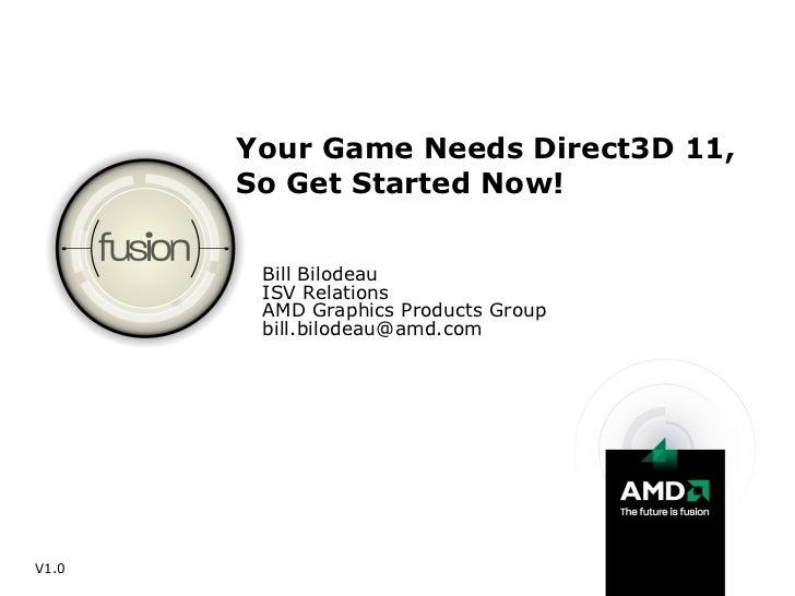 Your Game Needs Direct3D 11, So Get Started Now! <ul><li>Bill Bilodeau </li></ul><ul><li>ISV Relations </li></ul><ul><li>A...
