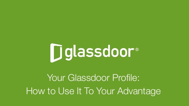 """Glassdoor, Inc. 2008-2016#GDCHAT Your Glassdoor Profile:  How to Use It To Your Advantage """""""