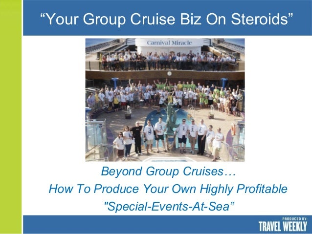 """Beyond Group Cruises… How To Produce Your Own Highly Profitable """"Special-Events-At-Sea"""" """"Your Group Cruise Biz On Steroids"""""""