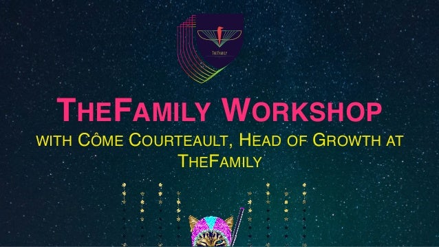 THEFAMILY WORKSHOP WITH CÔME COURTEAULT, HEAD OF GROWTH AT THEFAMILY