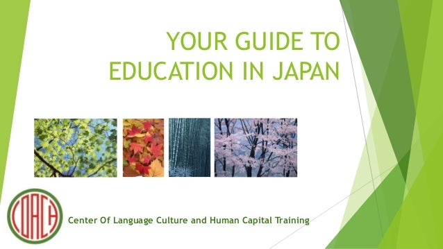 YOUR GUIDE TO EDUCATION IN JAPAN Center Of Language Culture and Human Capital Training