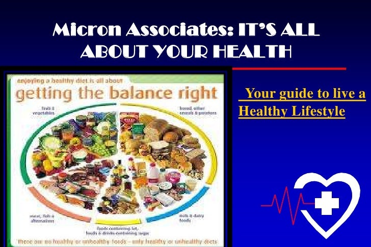 Micron Associates: IT'S ALL  ABOUT YOUR HEALTH                   Your guide to live a                  Healthy Lifestyle
