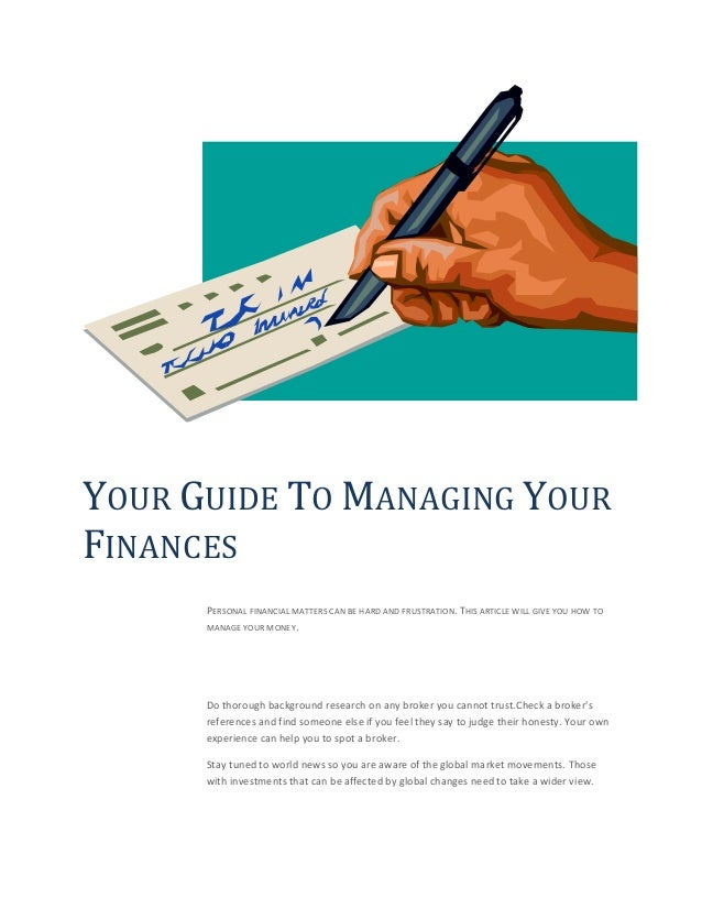 YOUR GUIDE TO MANAGING YOUR FINANCES PERSONAL FINANCIAL MATTERS CAN BE HARD AND FRUSTRATION. THIS ARTICLE WILL GIVE YOU HO...