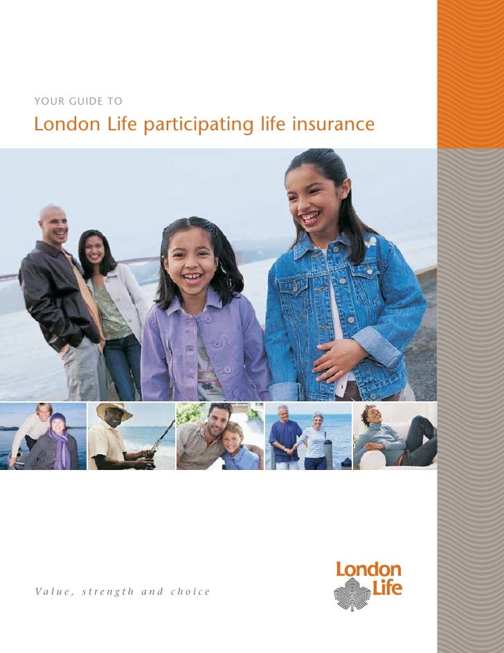 Your guide toLondon Life participating life insuranceVa l u e , s t r e n g t h a n d c h o i c e