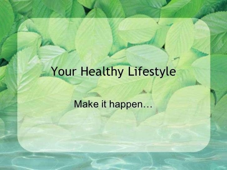 Your Healthy Lifestyle<br />Make it happen…<br />