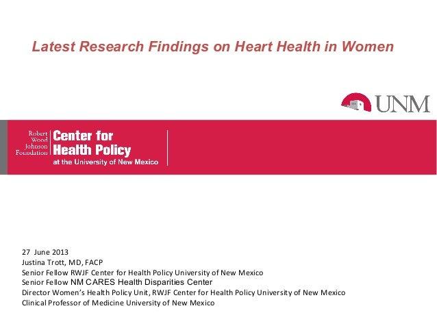 Latest Research Findings on Heart Health in Women 27 June 2013 Justina Trott, MD, FACP Senior Fellow RWJF Center for Healt...