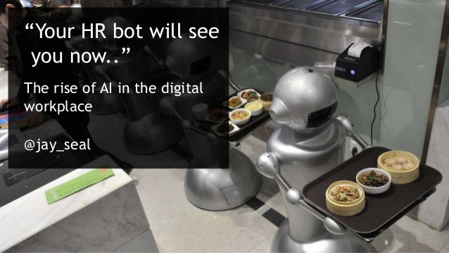 """""""Your HR bot will see you now.."""" The rise of AI in the digital workplace @jay_seal"""