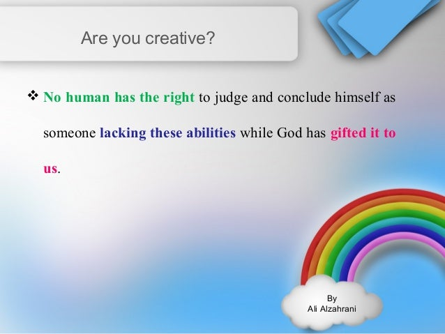 By  Ali Alzahrani  Are you creative?  No human has the right to judge and conclude himself as  someone lacking these abil...