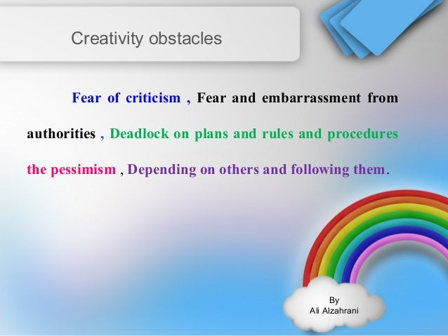 By  Ali Alzahrani  Creativity obstacles  Fear of criticism , Fear and embarrassment from  authorities , Deadlock on plans ...