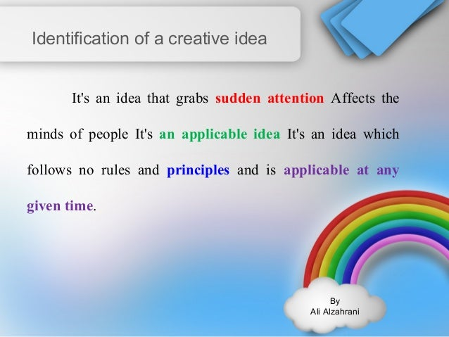 By  Ali Alzahrani  Identification of a creative idea  It's an idea that grabs sudden attention Affects the  minds of peopl...