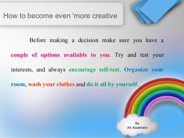 By  Ali Alzahrani  How to become even 'more creative  Before making a decision make sure you have a  couple of options ava...