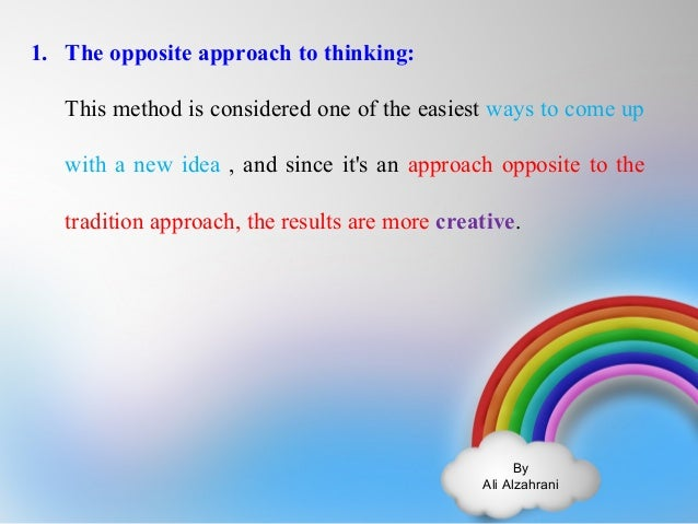 By  Ali Alzahrani  1. The opposite approach to thinking:  This method is considered one of the easiest ways to come up  wi...