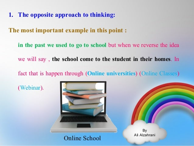 By  Ali Alzahrani  1. The opposite approach to thinking:  The most important example in this point :  in the past we used ...