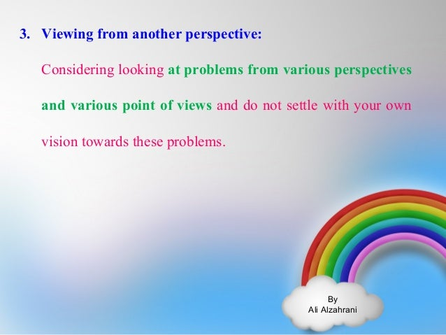 By  Ali Alzahrani  3. Viewing from another perspective:  Considering looking at problems from various perspectives  and va...