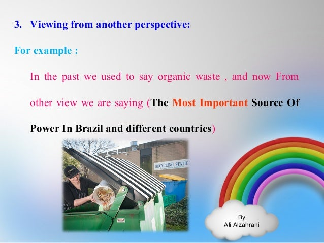 By  Ali Alzahrani  3. Viewing from another perspective:  For example :  In the past we used to say organic waste , and now...