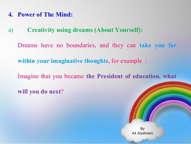 4. Power of The Mind:  a) Creativity using dreams (About Yourself):  Dreams have no boundaries, and they can take you far ...