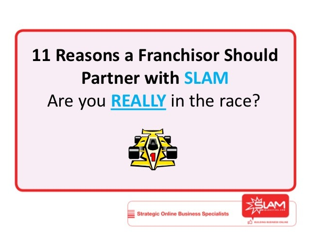 11 Reasons a Franchisor Should      Partner with SLAM  Are you REALLY in the race?