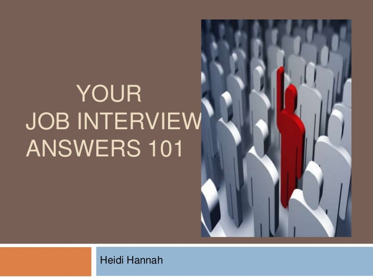 Your Job Interview Answers 101<br />Heidi Hannah<br />